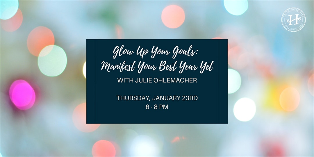 Glow Up Your Goals Manifest Your Best Year Yet At Haven Collective 614now